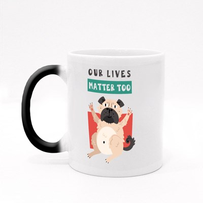 Our Lives Matter Too , Pug Protests Magic Mugs