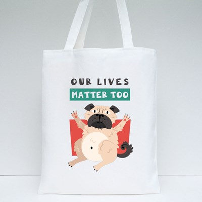 Our Lives Matter Too , Pug Protests Tote Bags