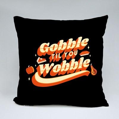 Gobble Til You Wobble Throw Pillows
