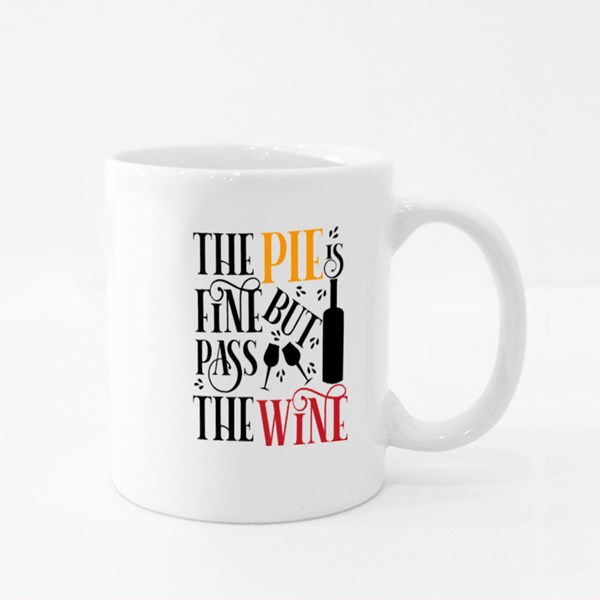 The Pie Is Fine but Pass the Wine Colour Mugs