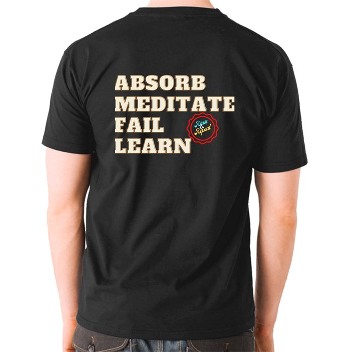 Absorb, Meditate, Fail, Learn. Rinse and Repeat A. T-Shirts (Front & Back)