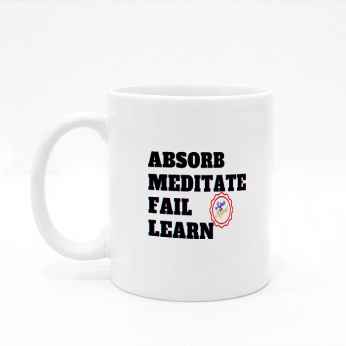 Absorb, Meditate, Fail, Learn. Rinse and Repeat A. Colour Mugs