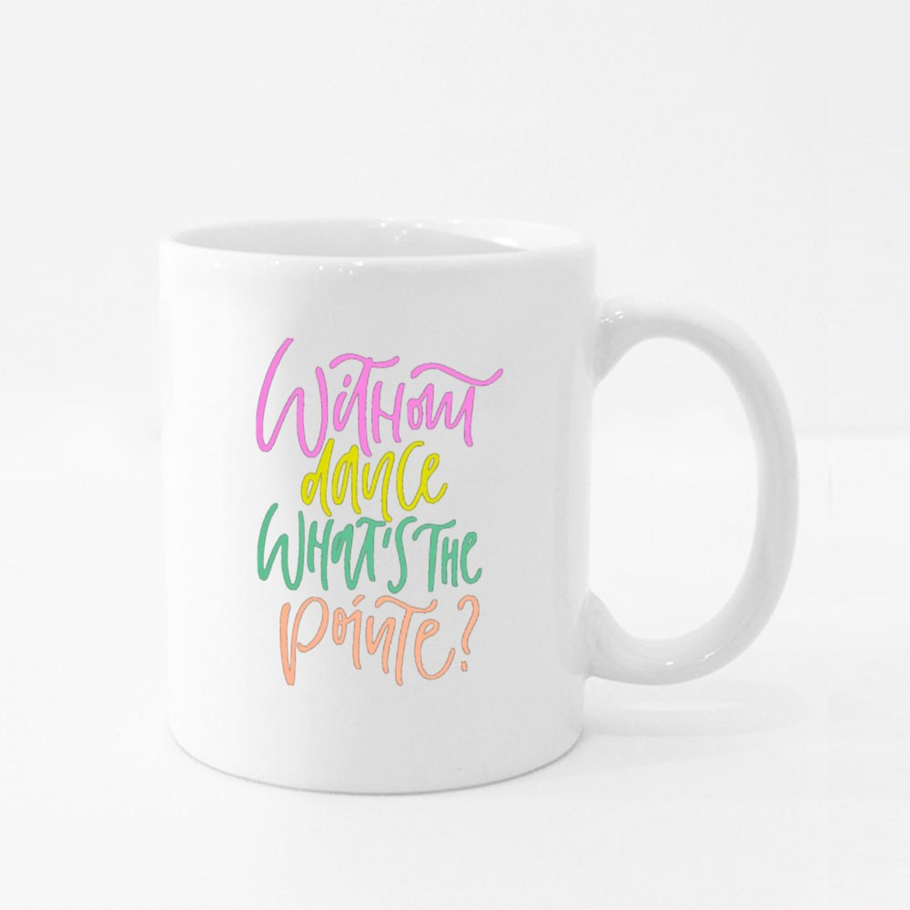 Without Dance What's the Pointe? Colour Mugs