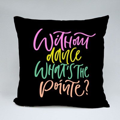 Without Dance What's the Pointe? Throw Pillows