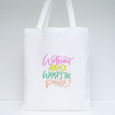 Without Dance What's the Pointe? Tote Bags