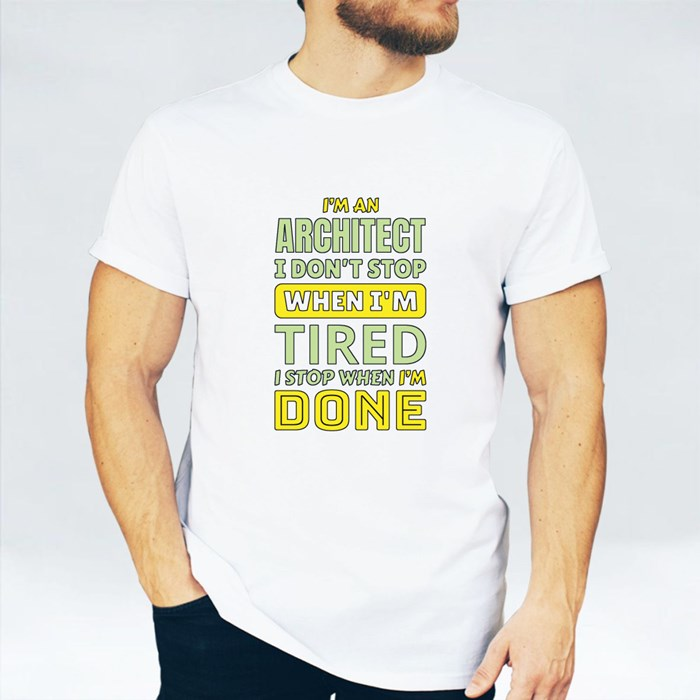 I'm an Architect I Don't Stop When I'm Tired I Stop When I'm Done T-Shirts