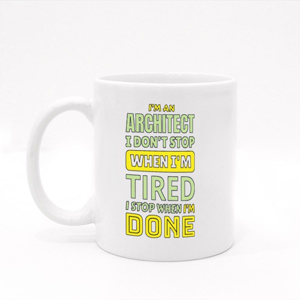 I'm an Architect I Don't Stop When I'm Tired I Stop When I'm Done Colour Mugs