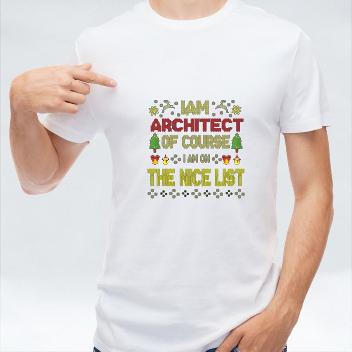 I Am Architect of Course I Am on the Nice List T-Shirts
