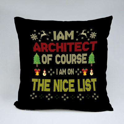 I Am Architect of Course I Am on the Nice List Throw Pillows