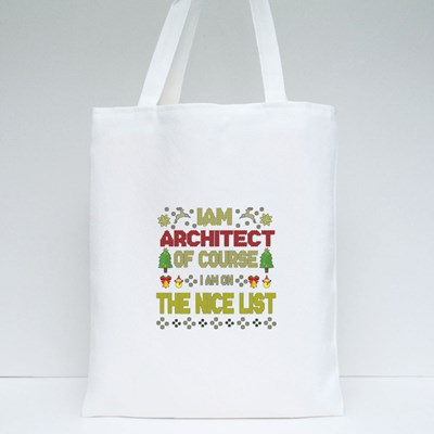 I Am Architect of Course I Am on the Nice List Tote Bags
