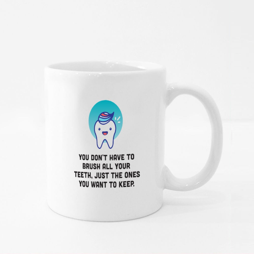 You Don't Have to Brush All Your Teeth, Just the Ones You Want to Keep Colour Mugs