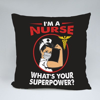 I'm a Nurse. What's Your Superpower Throw Pillows