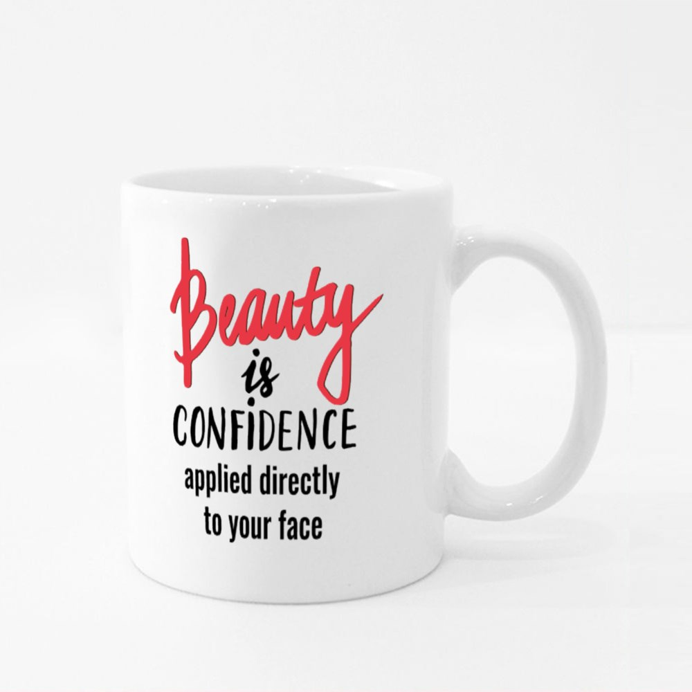 Beauty Is Confidence Applied Directly to Your Face Colour Mugs