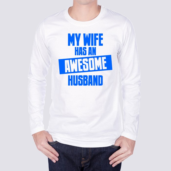 My Wife Has an Awesome Husband Long Sleeve T-Shirts