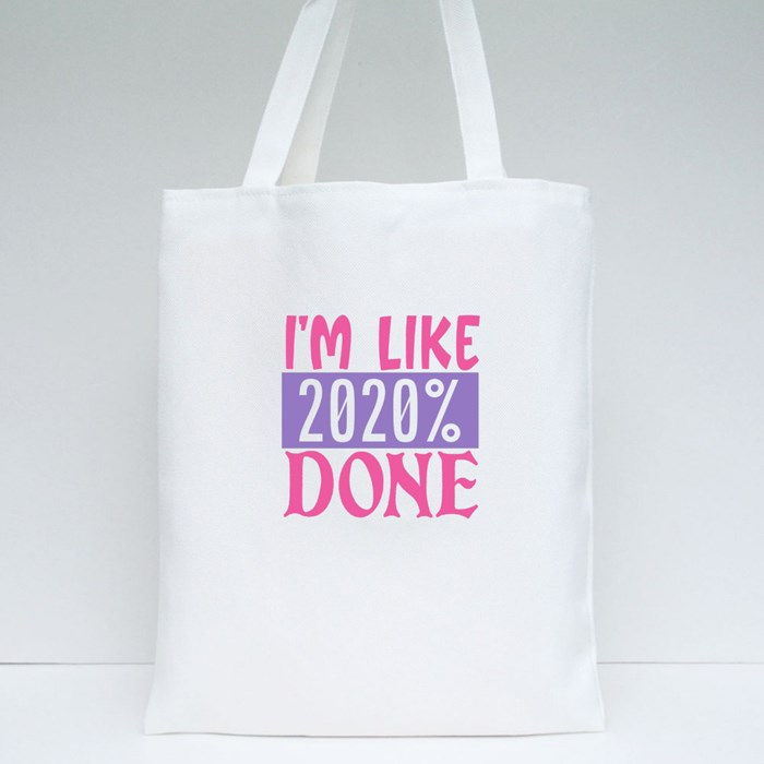 Funny Quarantine Design | I'm Like 2020% Done Tote Bags