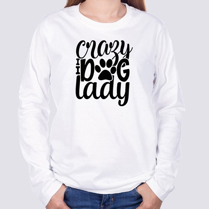 Dog Quotes or Sayings for Dog Lovers| Crazy Dog Lady Long Sleeve T-Shirts