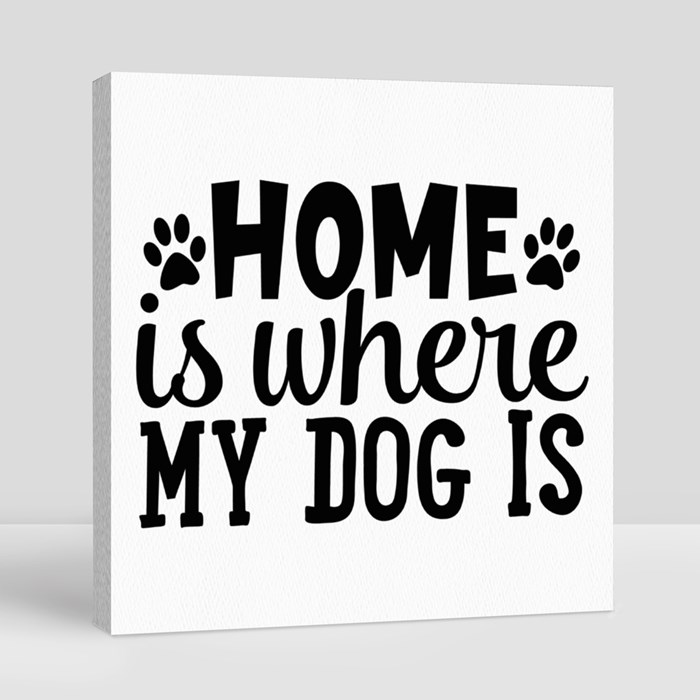 Dog Quotes or Sayings for Dog Lovers | Home Is Where My Dog Is Canvas (Square)