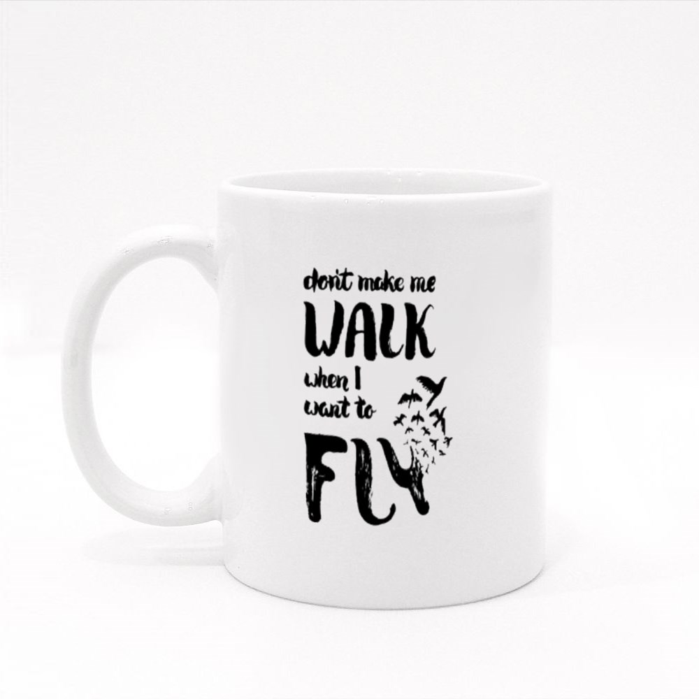 Don't Make Me Walk I Wanna Fly Colour Mugs