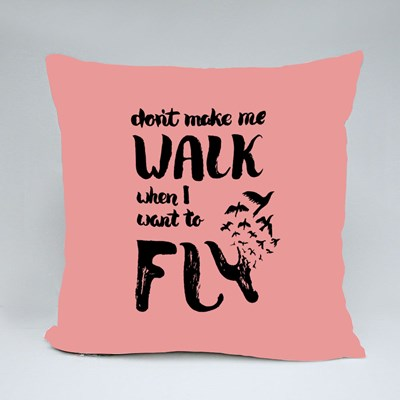Don't Make Me Walk I Wanna Fly Throw Pillows