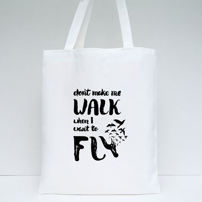 Don't Make Me Walk I Wanna Fly Tote Bags