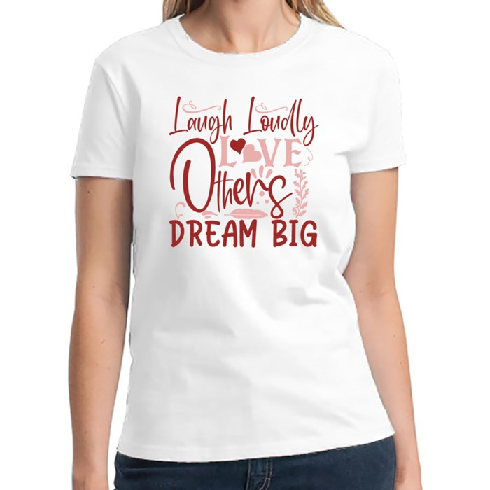 Inspirational/Motivational Quotes | Laugh Loudly Love Others Dream Big T-Shirts (Front & Back)