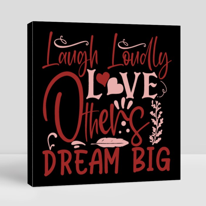 Inspirational/Motivational Quotes | Laugh Loudly Love Others Dream Big Canvas (Square)
