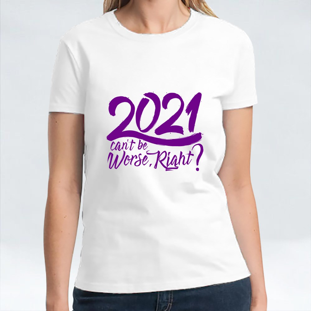 2021 Can't Be Worse, Right? T-Shirts