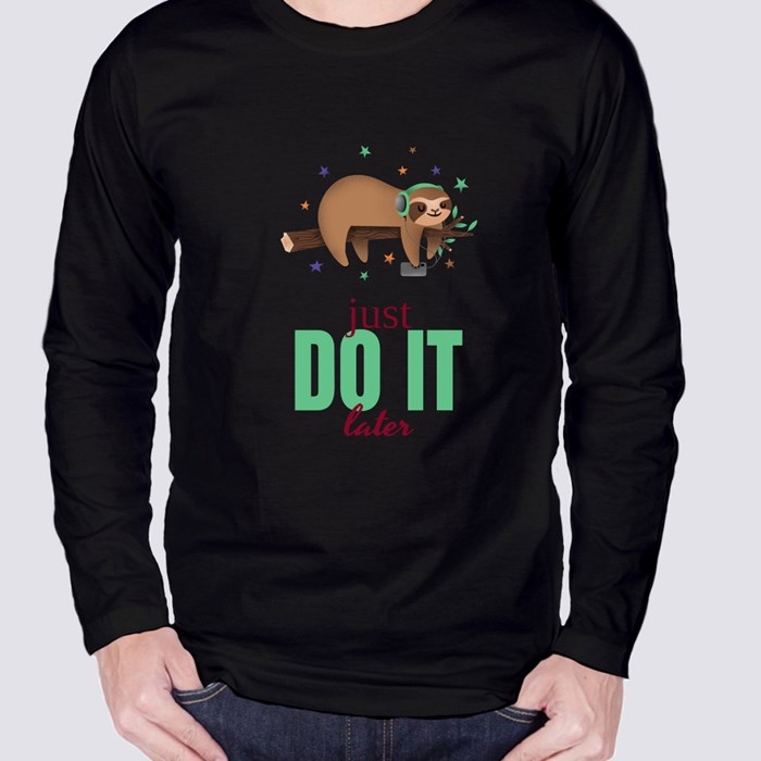 Just Do It Later Long Sleeve T-Shirts