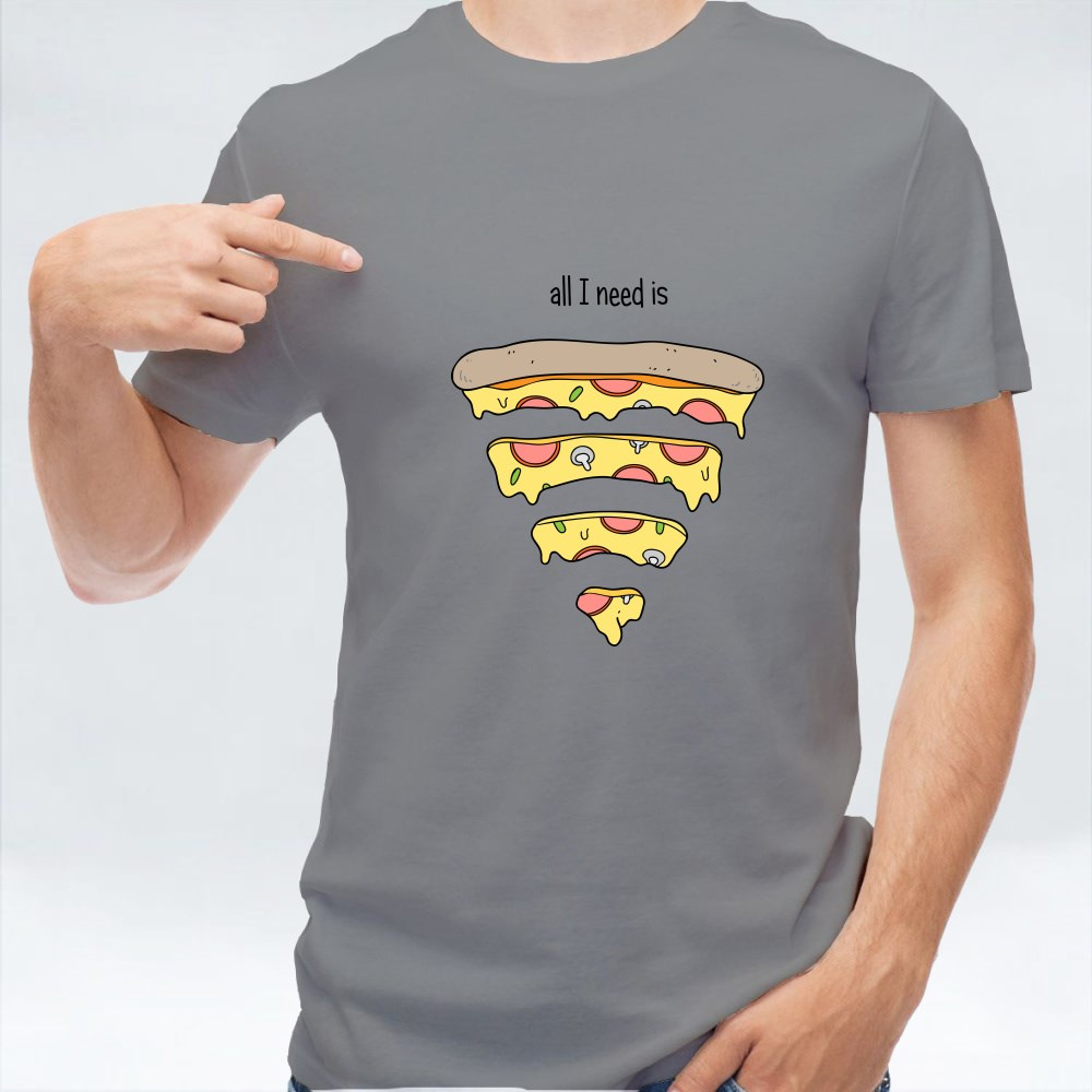 All I Need is Pizza T-Shirts