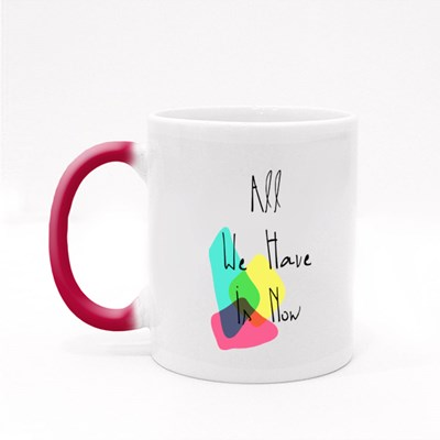 All We Have in Now Magic Mugs