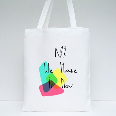 All We Have in Now Tote Bags