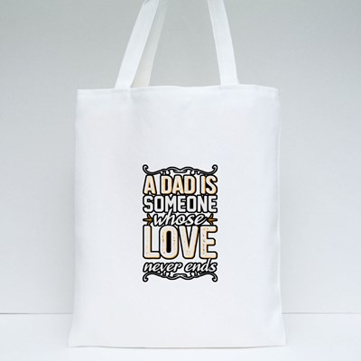 Dad Love Never Ends Tote Bags