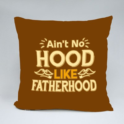 Ain't No Hood Like Fatherhood Throw Pillows