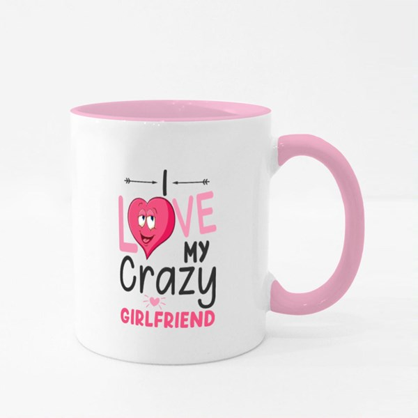 I Love My Crazy Girlfriend Colour Mugs