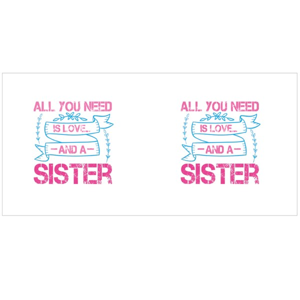 All You Need Is Sister Love Colour Mugs