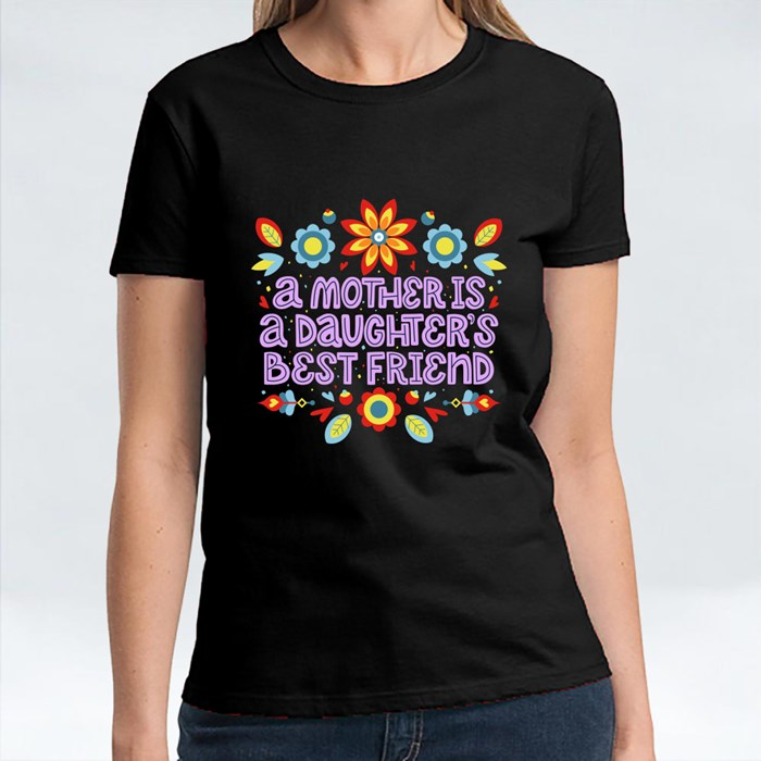 Mother Is Daughter Bestfriend T-Shirts