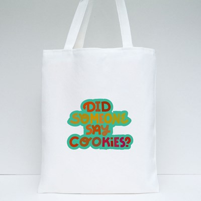 Did Someone Say Cookies? Tote Bags