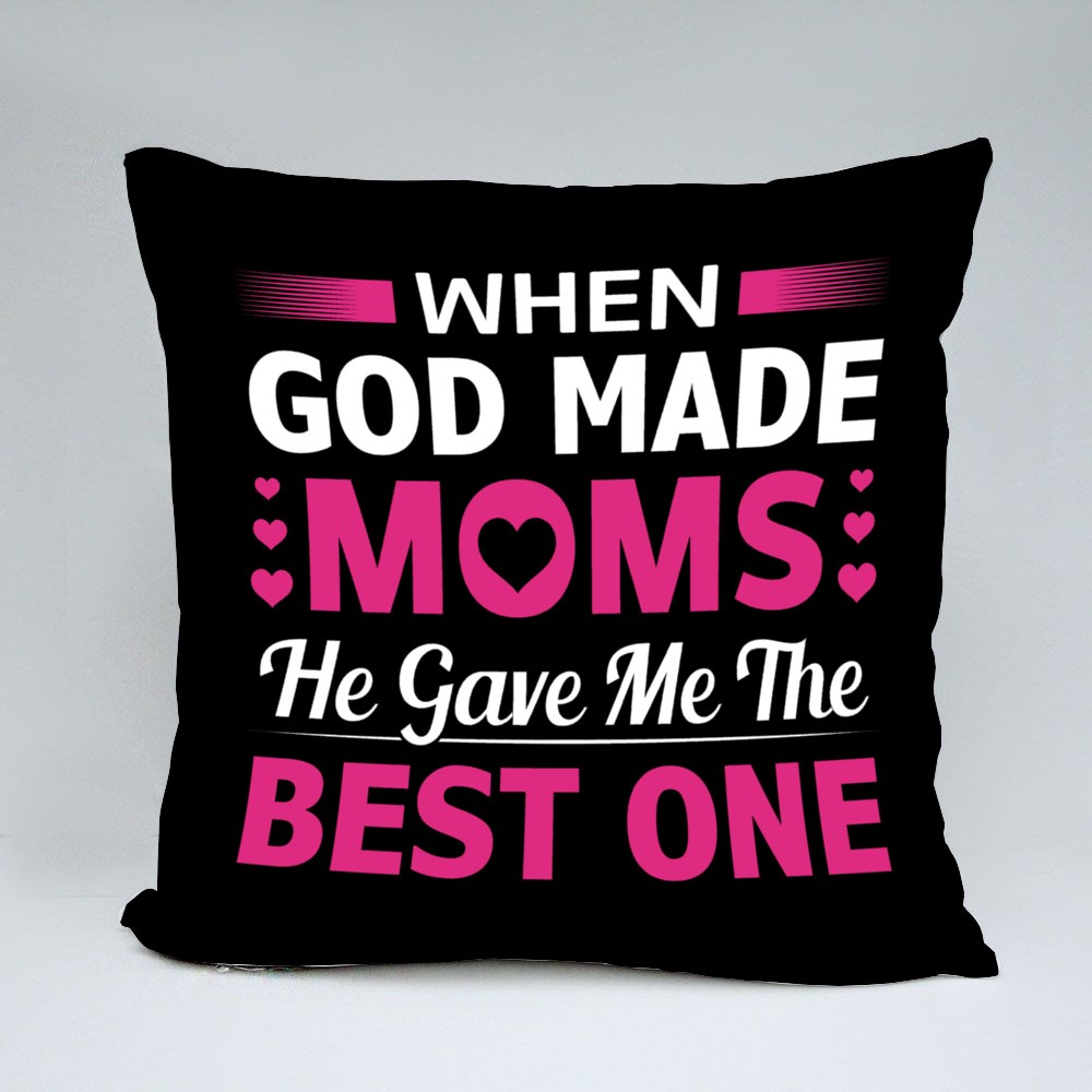 When God Made Moms He Gave Me Throw Pillows