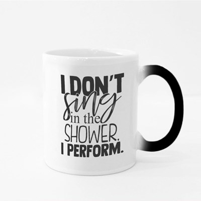 I Don't Sing in the Shower Magic Mugs