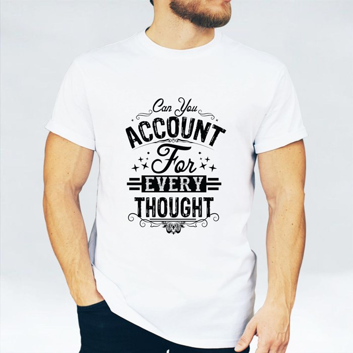 Account for Every Thought T-Shirts