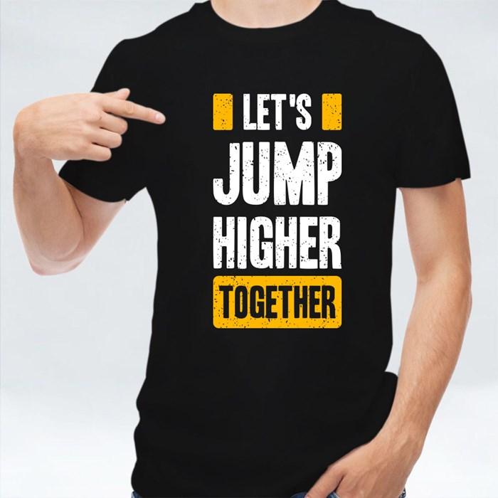 Let's Jump Higher Together T-Shirts