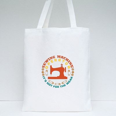 Sewing Machine Operator It's Not for the Weak Tote Bags
