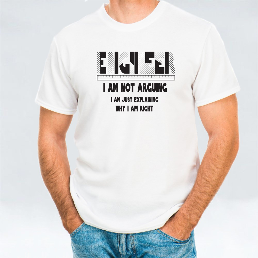 Engineer I Am Not Arguing T-Shirts