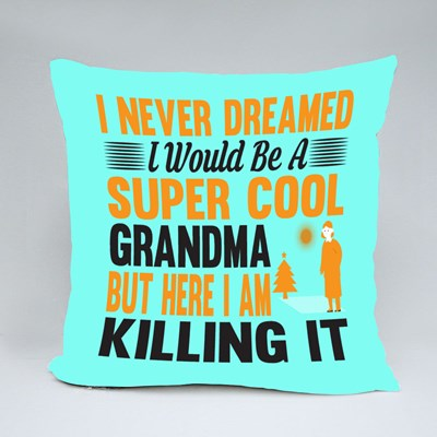 I Never Dreamed I Would Be a Supercool Grandma Throw Pillows