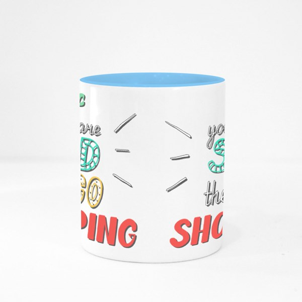 If You Are Sad Then  Shopping Colour Mugs
