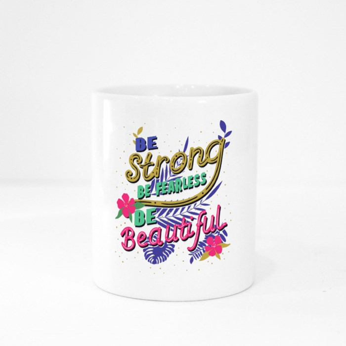 Be Strong, Be Fearless, Be Beautiful Colour Mugs