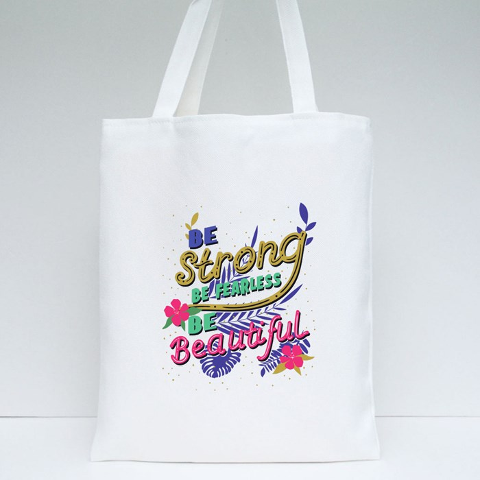 Be Strong, Be Fearless, Be Beautiful Tote Bags