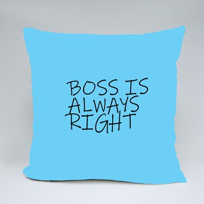 Boss Is Always Right Throw Pillows