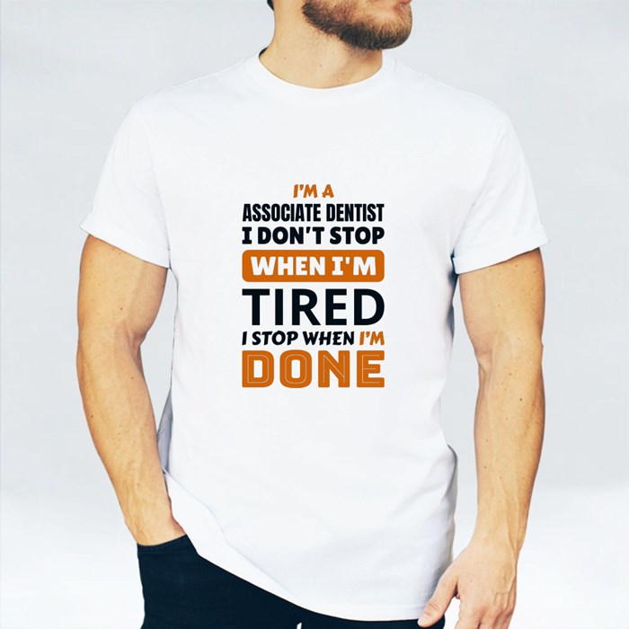 Dentist Don't Stop When Tired T-Shirts