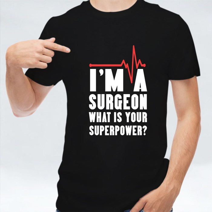I'm a Surgeon What Is Your? T-Shirts